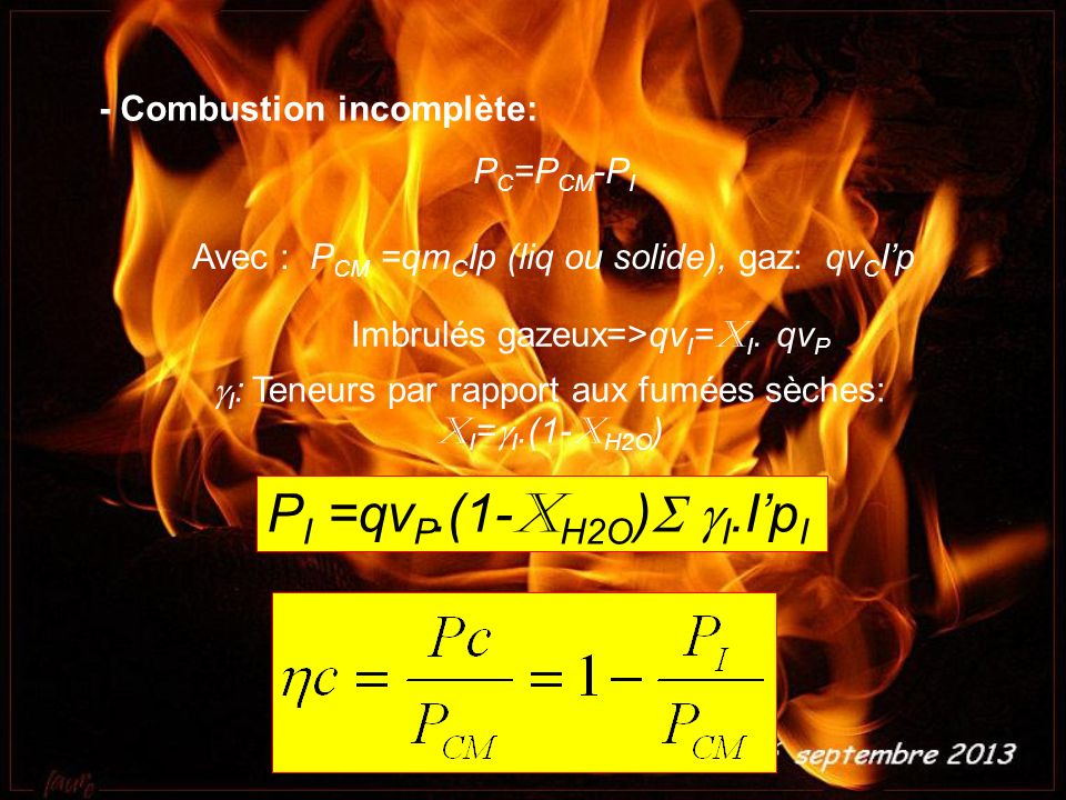 PI =qvP.(1-XH2O)S gI.I'pI - Combustion incomplète: PC=PCM-PI