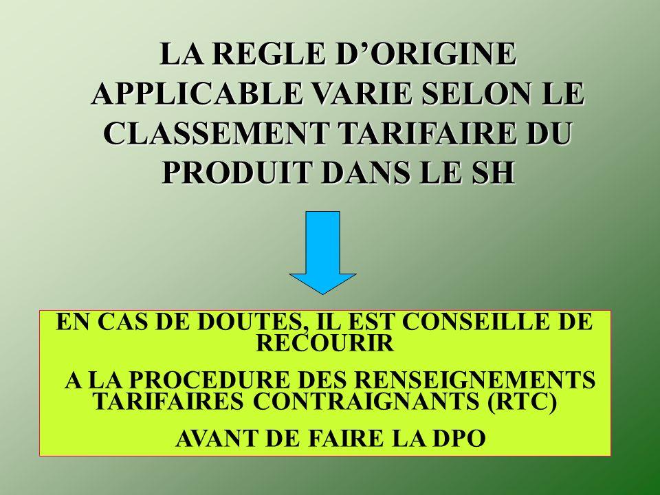 LA REGLE D'ORIGINE APPLICABLE VARIE SELON LE CLASSEMENT TARIFAIRE DU PRODUIT DANS LE SH