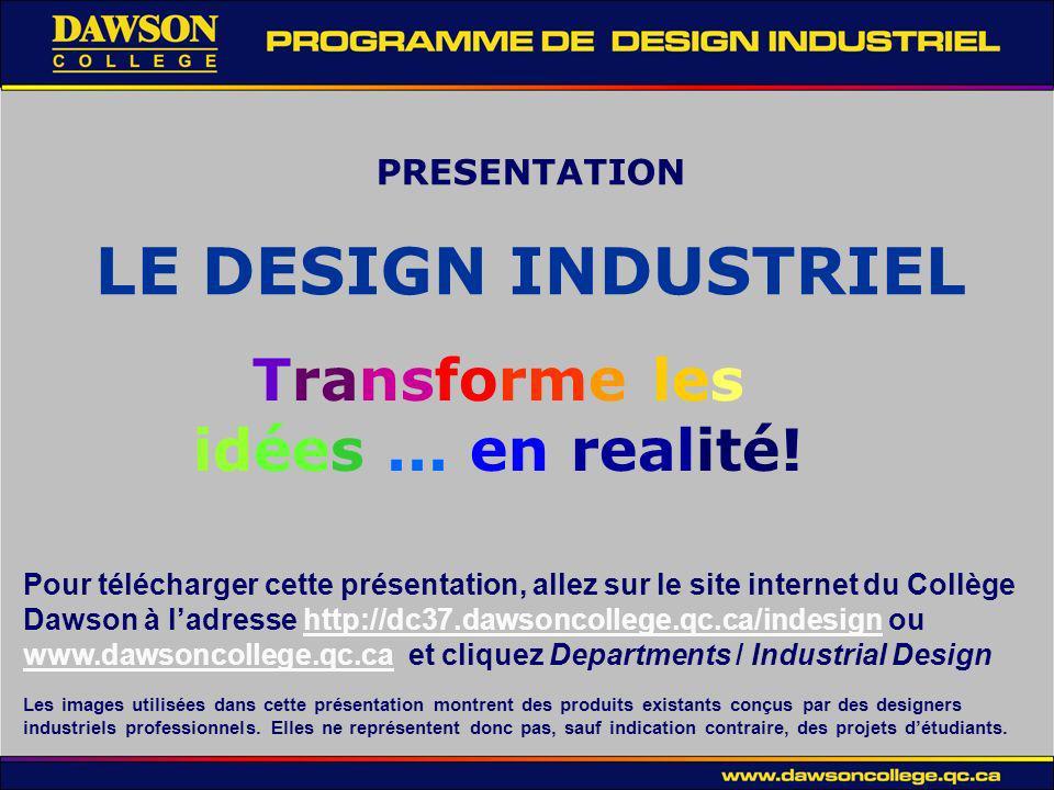 LE DESIGN INDUSTRIEL Transforme les idées ... en realité! PRESENTATION