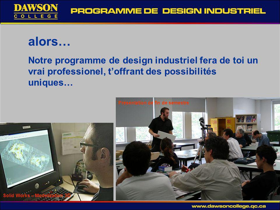 alors… Notre programme de design industriel fera de toi un vrai professionel, t'offrant des possibilités uniques…