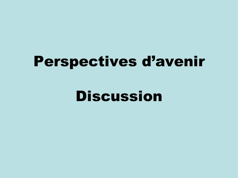 Perspectives d'avenir Discussion