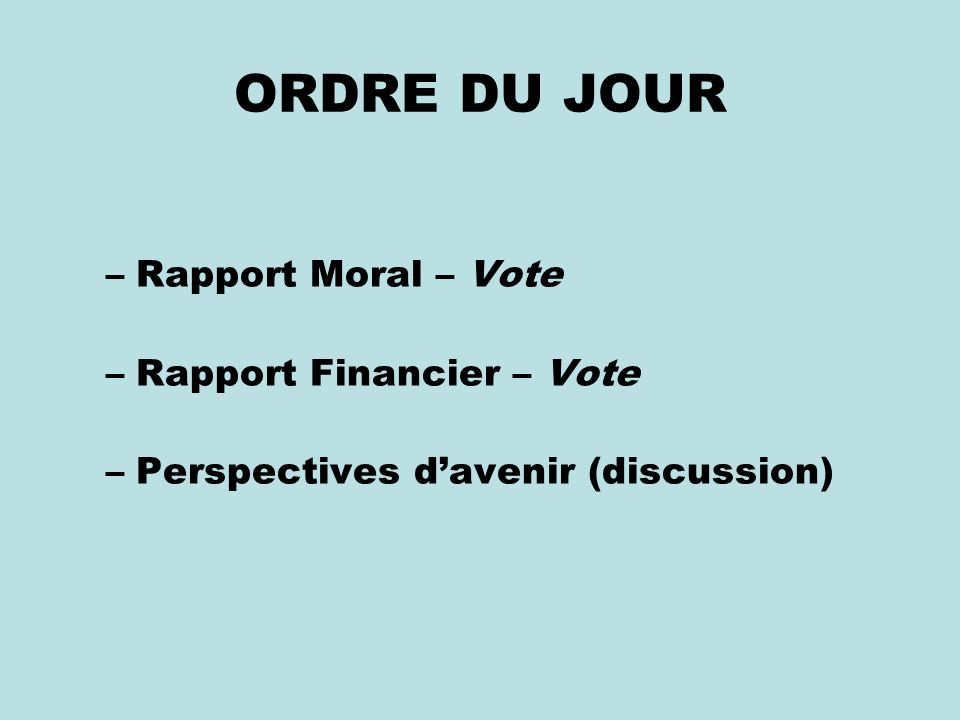 ORDRE DU JOUR Rapport Moral – Vote Rapport Financier – Vote