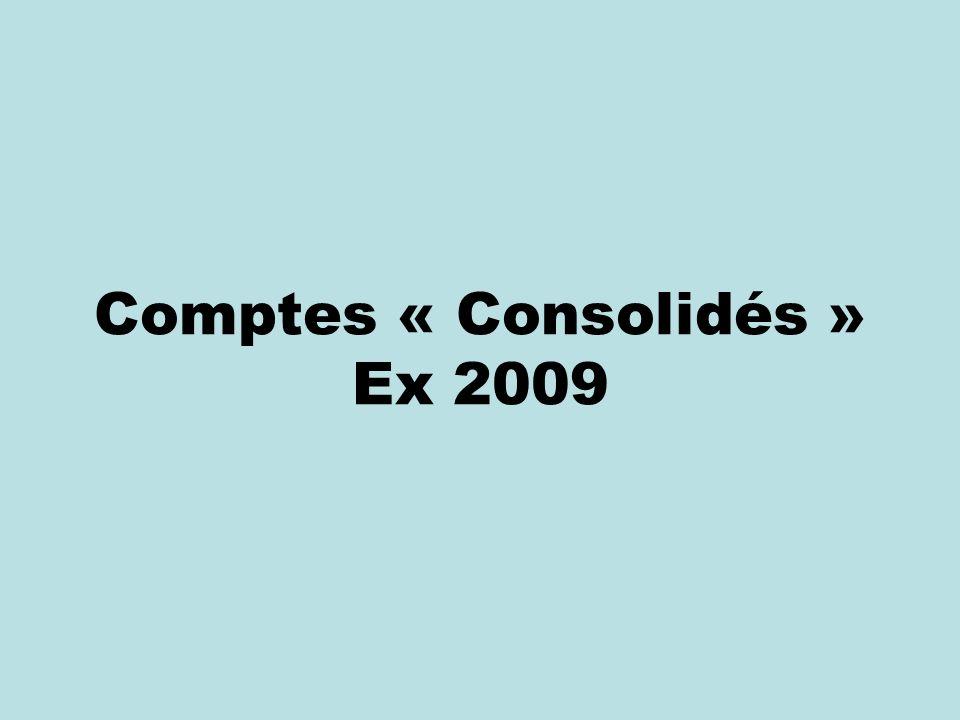 Comptes « Consolidés » Ex 2009