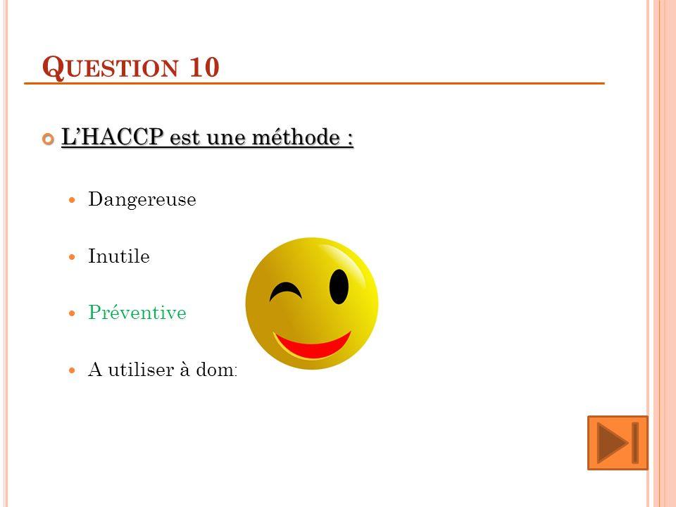 Question 10 L'HACCP est une méthode : Dangereuse Inutile Préventive