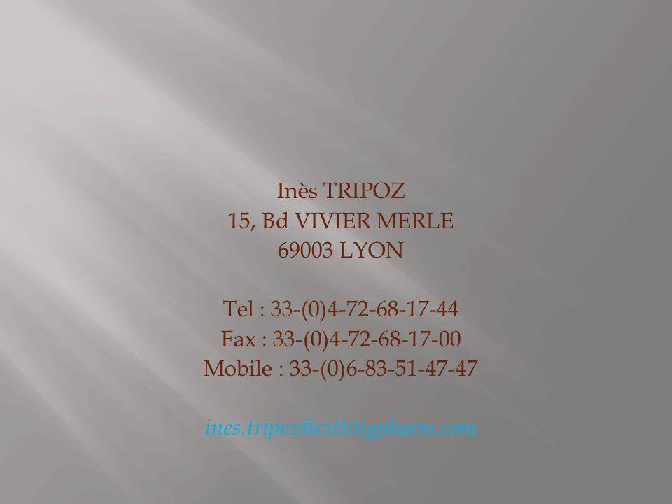 Inès TRIPOZ 15, Bd VIVIER MERLE. 69003 LYON. Tel : 33-(0)4-72-68-17-44. Fax : 33-(0)4-72-68-17-00.