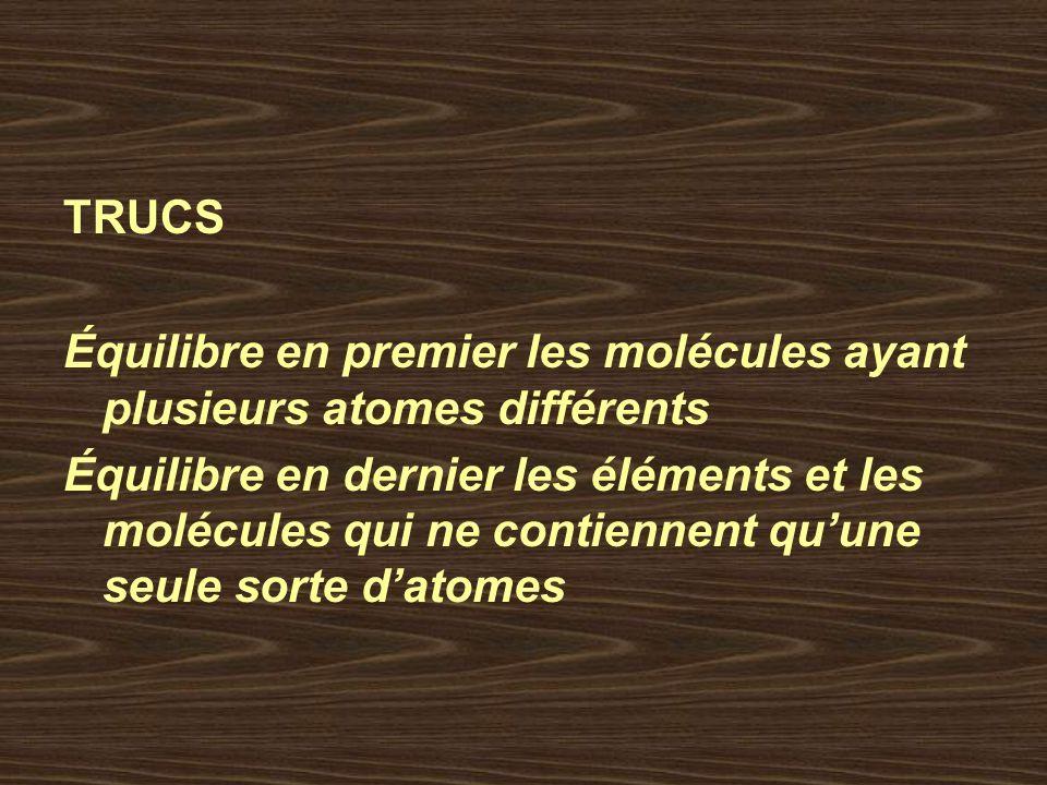 TRUCS Équilibre en premier les molécules ayant plusieurs atomes différents.
