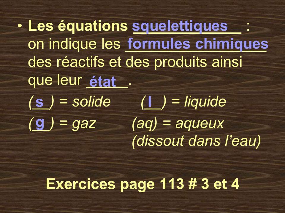 Les équations _____________ : on indique les _________________ des réactifs et des produits ainsi que leur _____.