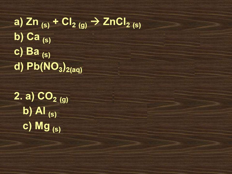 a) Zn (s) + Cl2 (g)  ZnCl2 (s)