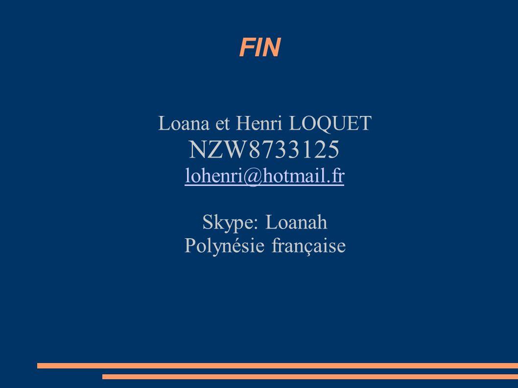FIN NZW8733125 Loana et Henri LOQUET lohenri@hotmail.fr Skype: Loanah