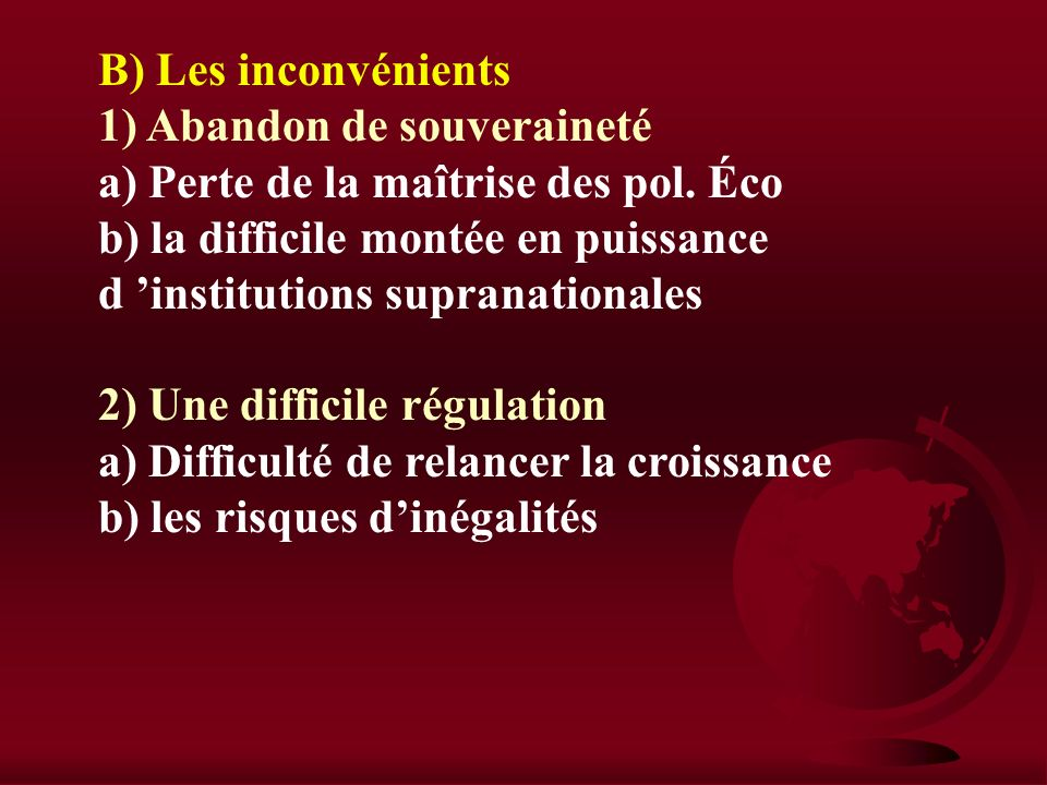 B) Les inconvénients 1) Abandon de souveraineté. a) Perte de la maîtrise des pol. Éco.