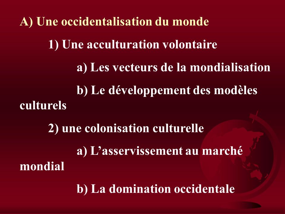A) Une occidentalisation du monde