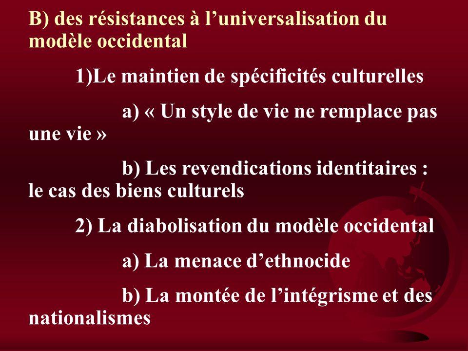 B) des résistances à l'universalisation du modèle occidental