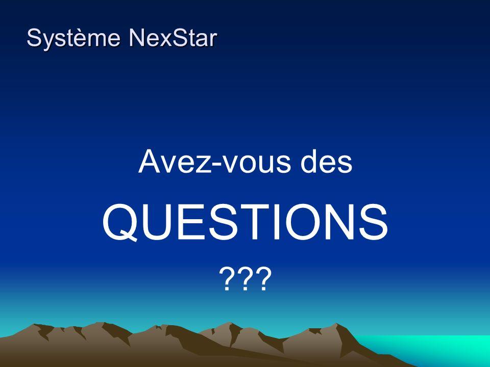 Système NexStar Avez-vous des QUESTIONS