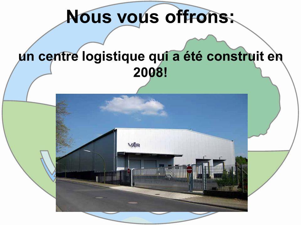 un centre logistique qui a été construit en 2008!