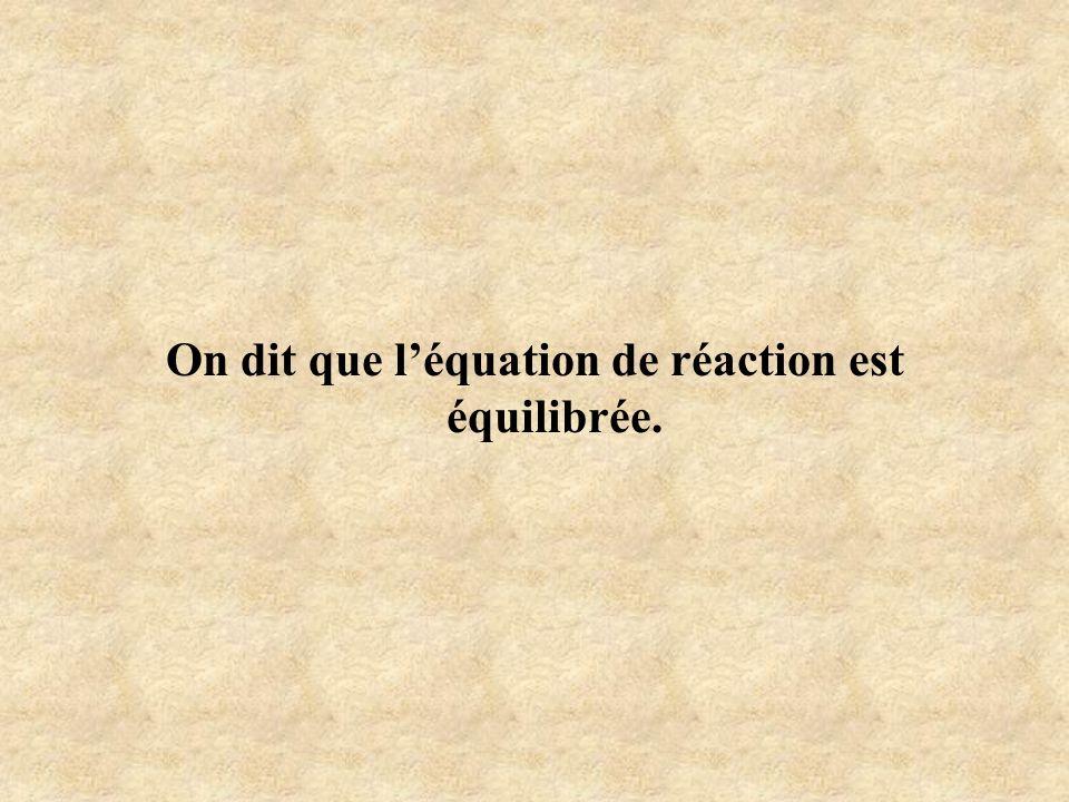 On dit que l'équation de réaction est équilibrée.
