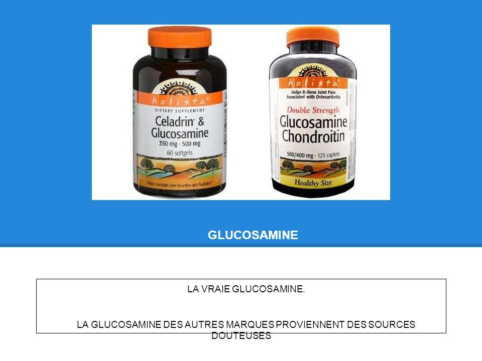 LA GLUCOSAMINE DES AUTRES MARQUES PROVIENNENT DES SOURCES DOUTEUSES