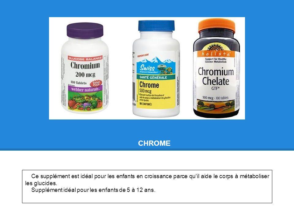 CHROME Ce supplément est idéal pour les enfants en croissance parce qu il aide le corps à métaboliser les glucides.