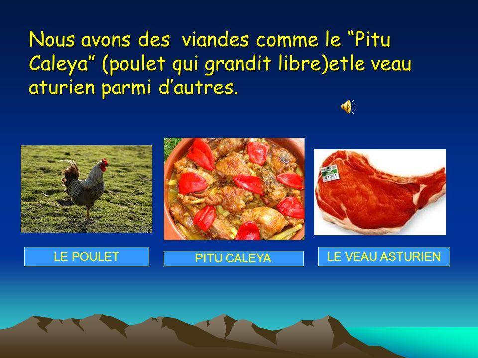 Nous avons des viandes comme le Pitu Caleya (poulet qui grandit libre)etle veau aturien parmi d'autres.