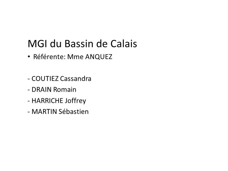 MGI du Bassin de Calais Référente: Mme ANQUEZ - COUTIEZ Cassandra