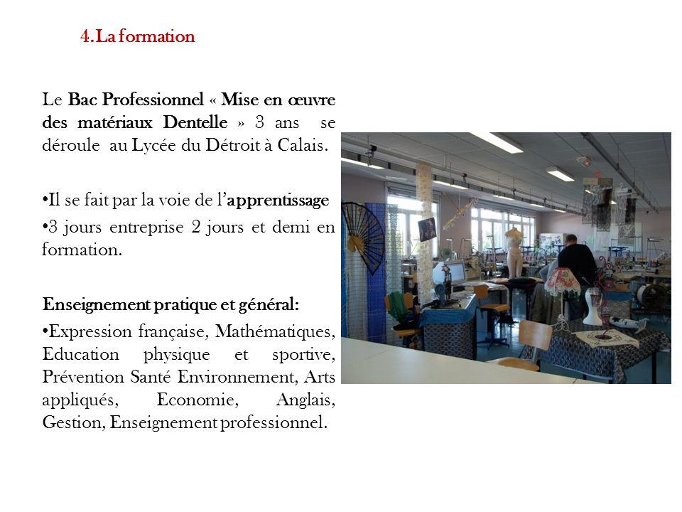 4.La formation Le Bac Professionnel « Mise en œuvre des matériaux Dentelle » 3 ans se déroule au Lycée du Détroit à Calais.