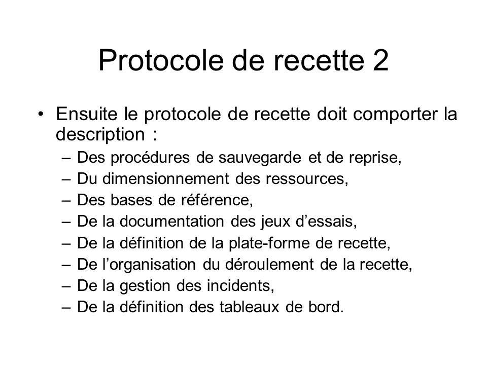 Protocole de recette 2 Ensuite le protocole de recette doit comporter la description : Des procédures de sauvegarde et de reprise,
