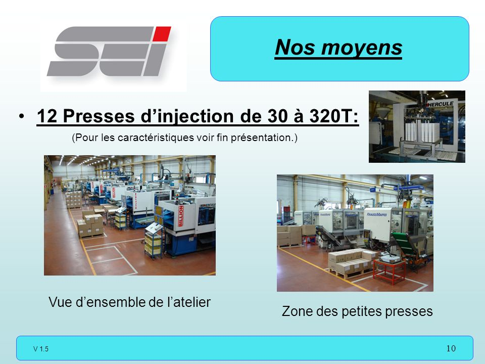 Nos moyens 12 Presses d'injection de 30 à 320T:
