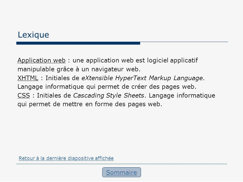 Lexique Application web : une application web est logiciel applicatif