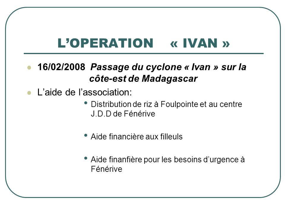 L'OPERATION « IVAN » 16/02/2008 Passage du cyclone « Ivan » sur la côte-est de Madagascar.
