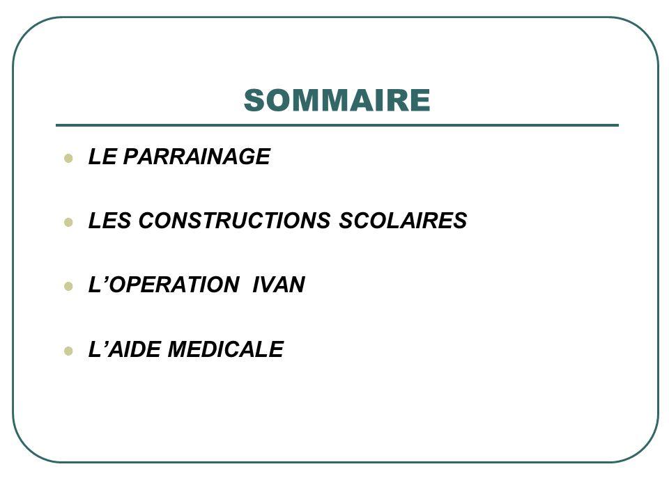 SOMMAIRE LE PARRAINAGE LES CONSTRUCTIONS SCOLAIRES L'OPERATION IVAN