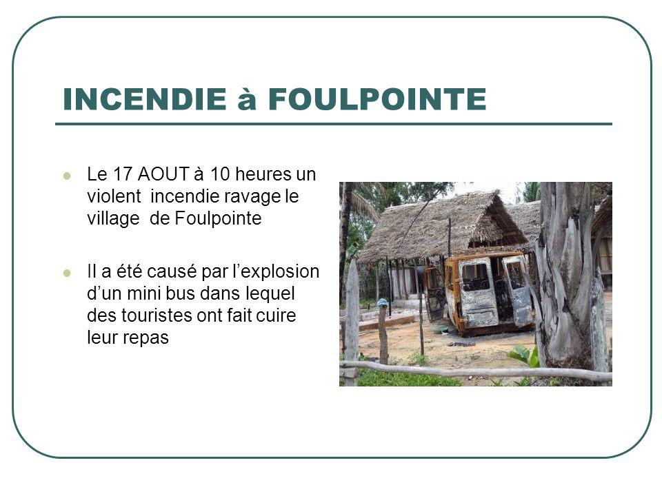 INCENDIE à FOULPOINTE Le 17 AOUT à 10 heures un violent incendie ravage le village de Foulpointe.