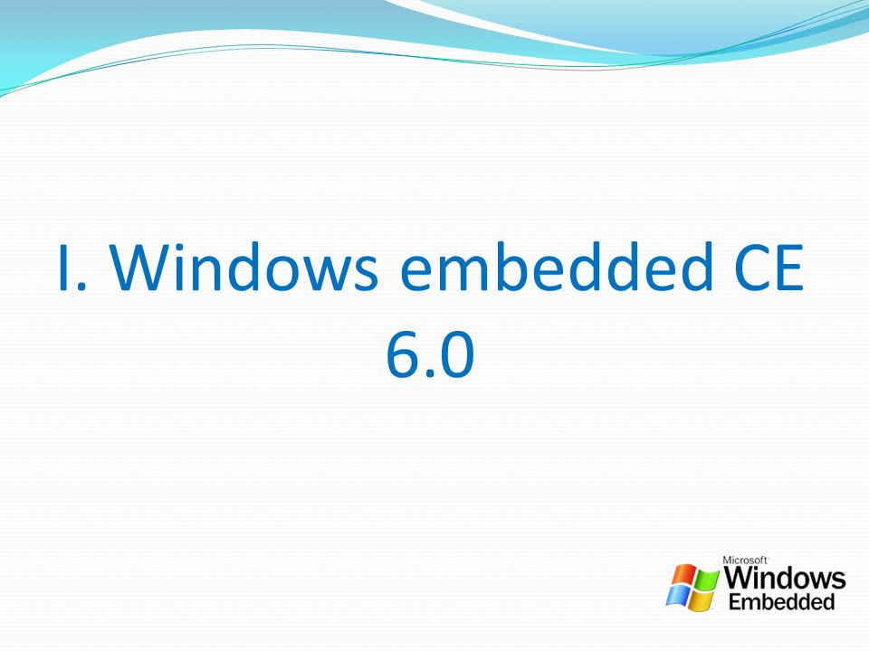 I. Windows embedded CE 6.0