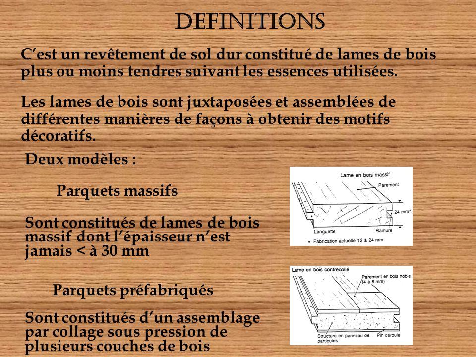 DEFINITIONS C'est un revêtement de sol dur constitué de lames de bois plus ou moins tendres suivant les essences utilisées.