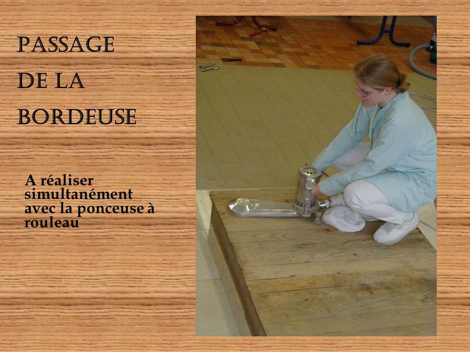 PASSAGE DE LA BORDEUSE A réaliser simultanément avec la ponceuse à rouleau