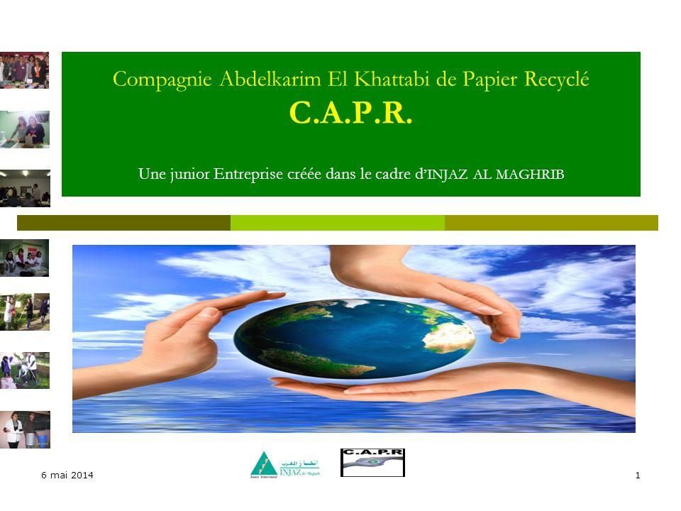 30/03/2017 Compagnie Abdelkarim El Khattabi de Papier Recyclé C.A.P.R. Une junior Entreprise créée dans le cadre d'INJAZ AL MAGHRIB.