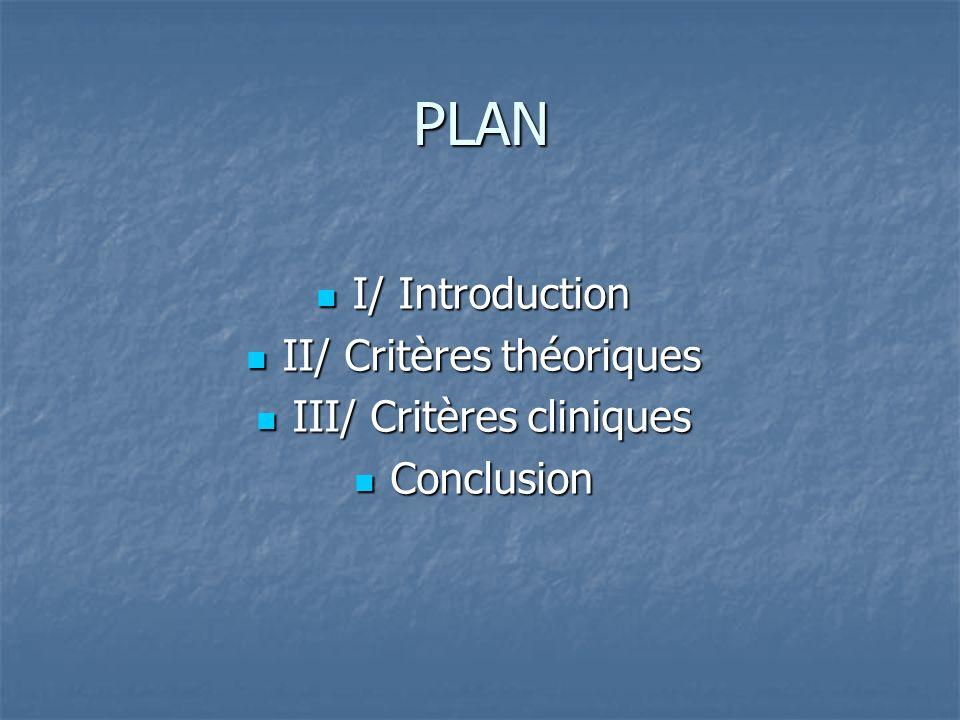 PLAN I/ Introduction II/ Critères théoriques III/ Critères cliniques
