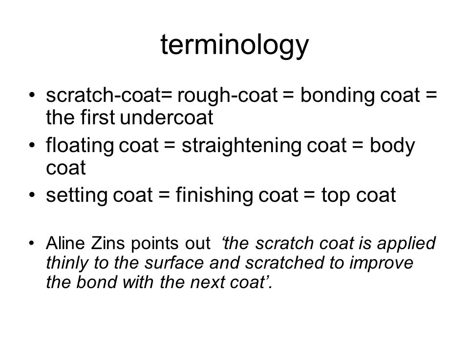 terminology scratch-coat= rough-coat = bonding coat = the first undercoat. floating coat = straightening coat = body coat.