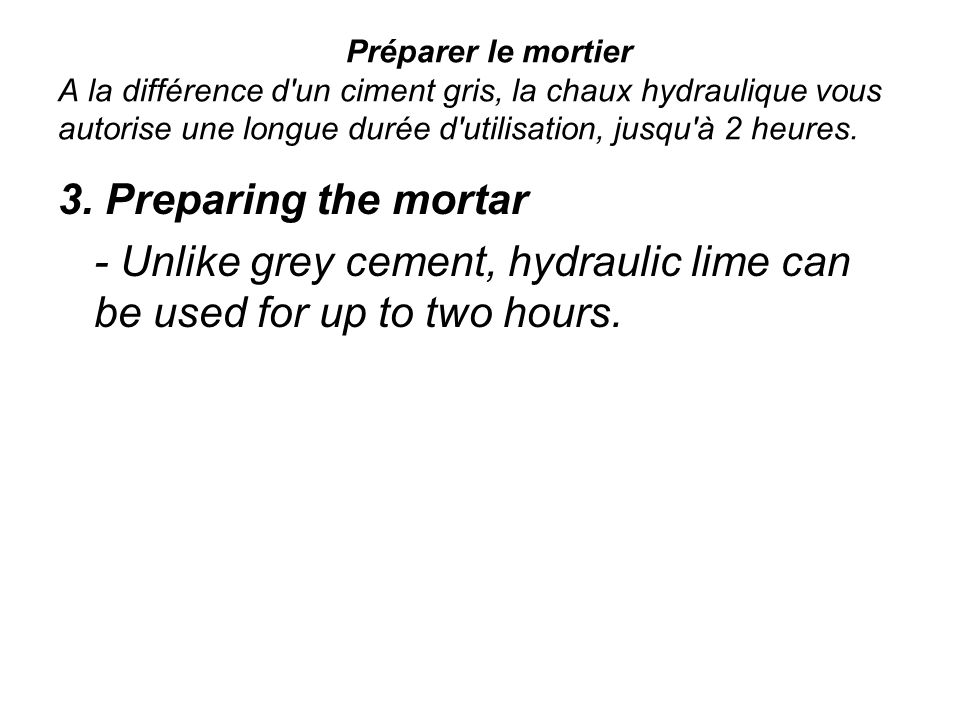 - Unlike grey cement, hydraulic lime can be used for up to two hours.