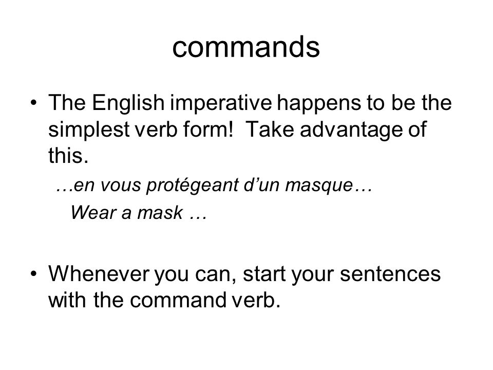 commands The English imperative happens to be the simplest verb form! Take advantage of this. …en vous protégeant d'un masque…