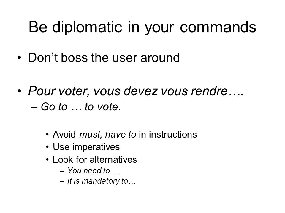 Be diplomatic in your commands