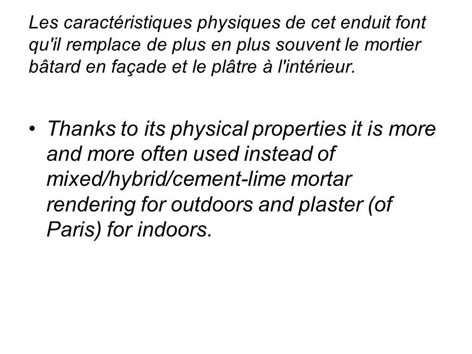 Les caractéristiques physiques de cet enduit font qu il remplace de plus en plus souvent le mortier bâtard en façade et le plâtre à l intérieur.