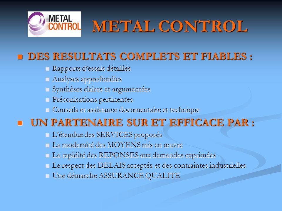 METAL CONTROL DES RESULTATS COMPLETS ET FIABLES :