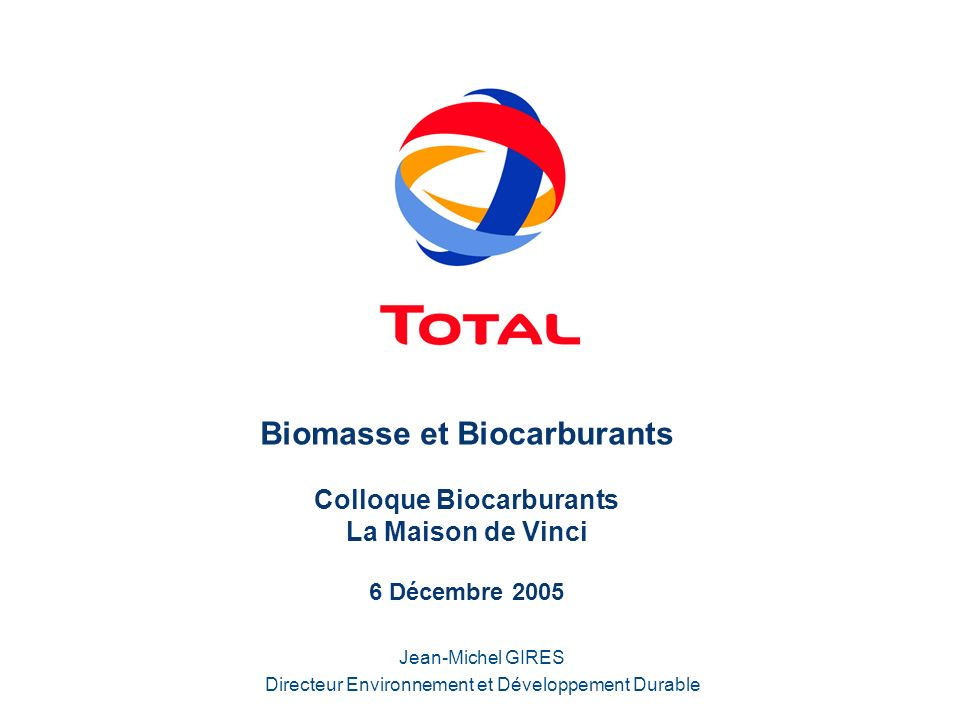 Biomasse et Biocarburants Colloque Biocarburants La Maison de Vinci 6 Décembre 2005