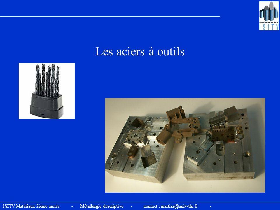 Les aciers à outils ISITV Matériaux 2ième année - Métallurgie descriptive - contact : martias@univ-tln.fr -
