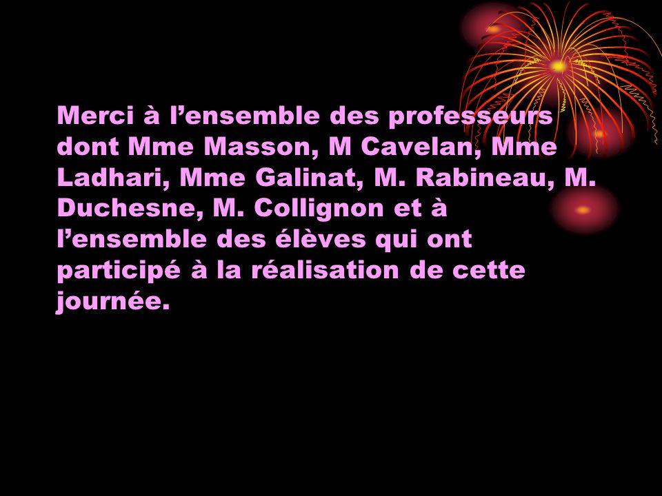Merci à l'ensemble des professeurs dont Mme Masson, M Cavelan, Mme Ladhari, Mme Galinat, M.