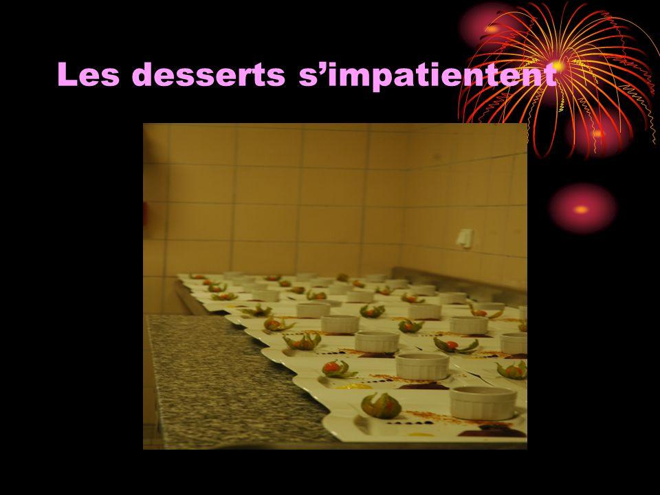 Les desserts s'impatientent
