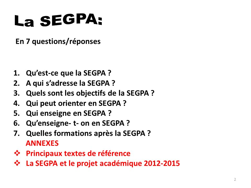 La SEGPA: En 7 questions/réponses. Qu'est-ce que la SEGPA A qui s'adresse la SEGPA Quels sont les objectifs de la SEGPA