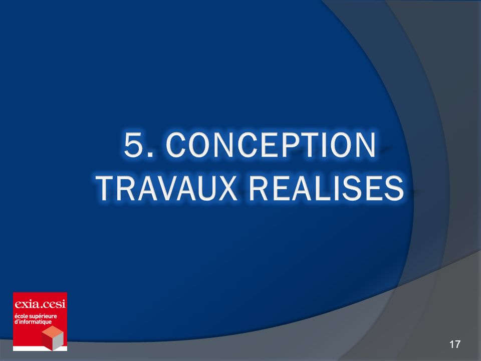 5. CONCEPTION Travaux Realises