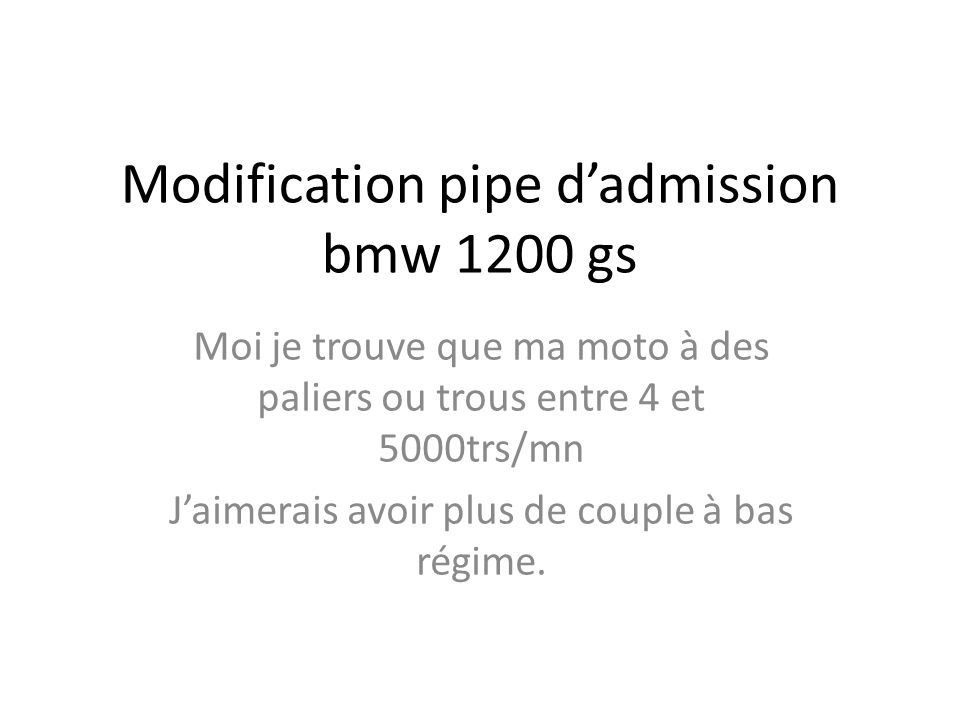 Modification pipe d'admission bmw 1200 gs