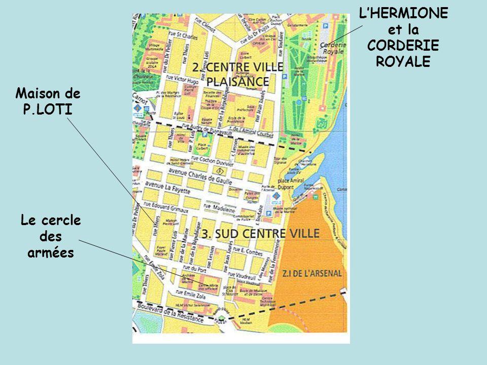L'HERMIONE et la CORDERIE ROYALE Maison de P.LOTI Le cercle des armées