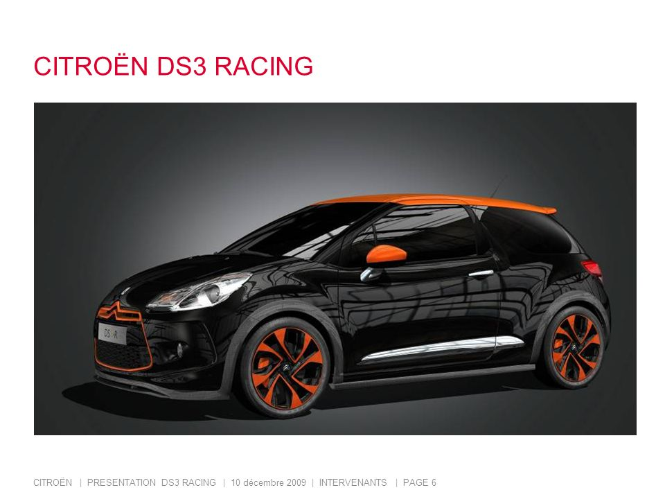 CITROËN DS3 RACING CITROËN | PRESENTATION DS3 RACING | 10 décembre 2009 | INTERVENANTS | PAGE 6.